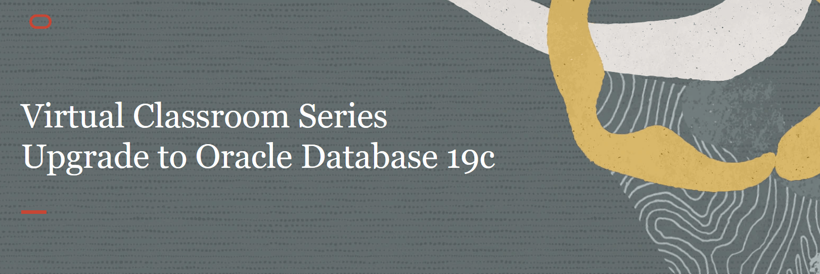 Virtual Classroom Series - Upgrade to Oracle Database 19c